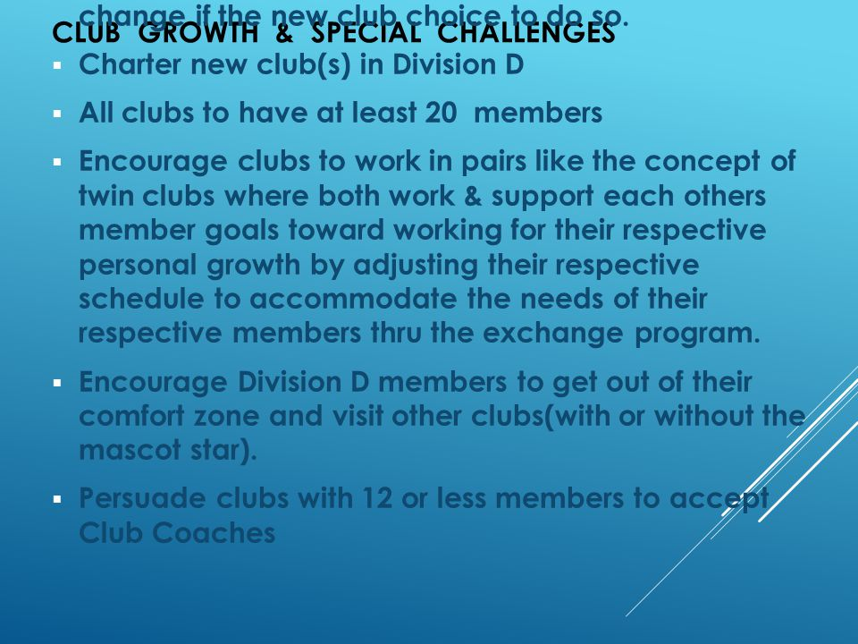 CLUB GROWTH & SPECIAL CHALLENGES  Resurrect Long Lake club or transfer the club into a location with a projected new club with a name change if the n