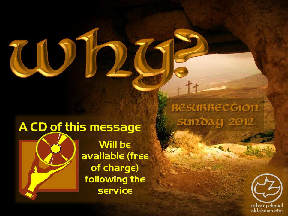 A CD of this message Will be available (free of charge) following the service Resurrection Sunday 2012