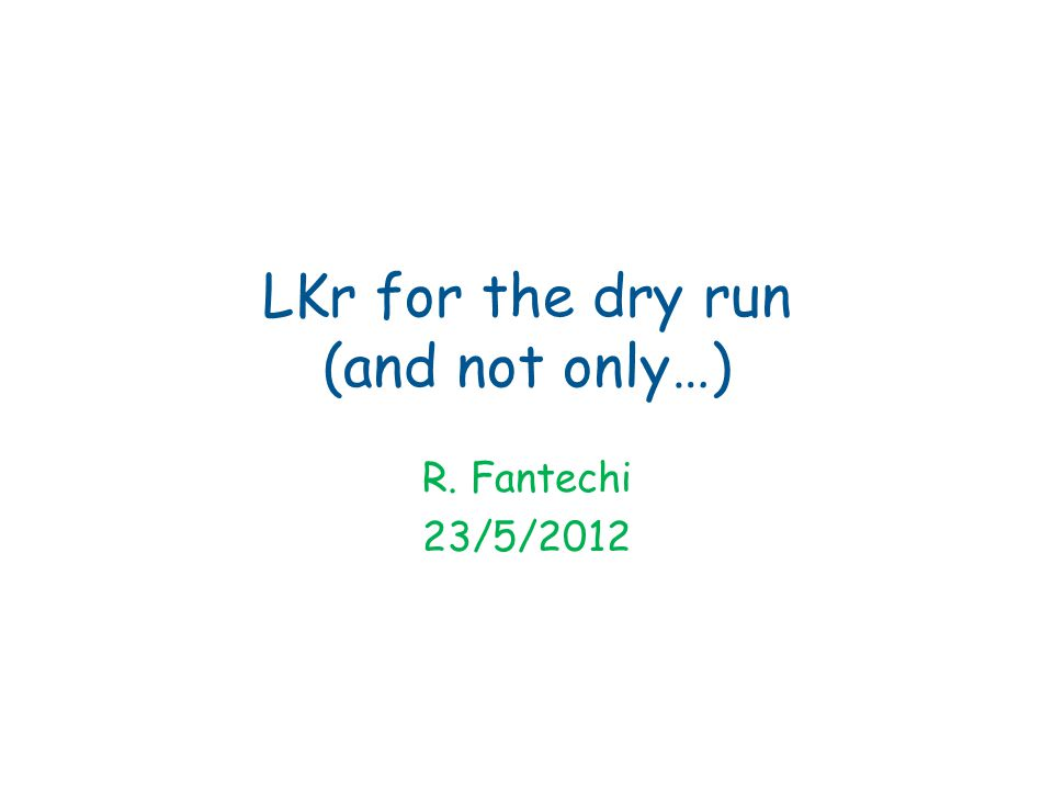 LKr for the dry run (and not only…) R. Fantechi 23/5/2012