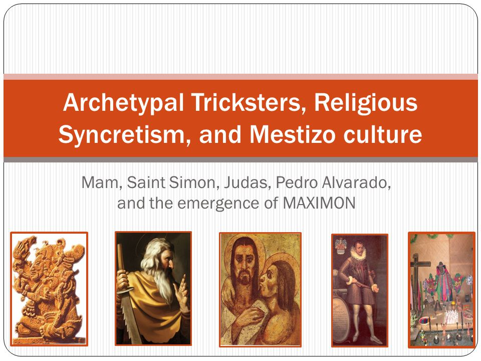 Mam, Saint Simon, Judas, Pedro Alvarado, and the emergence of MAXIMON Archetypal Tricksters, Religious Syncretism, and Mestizo culture