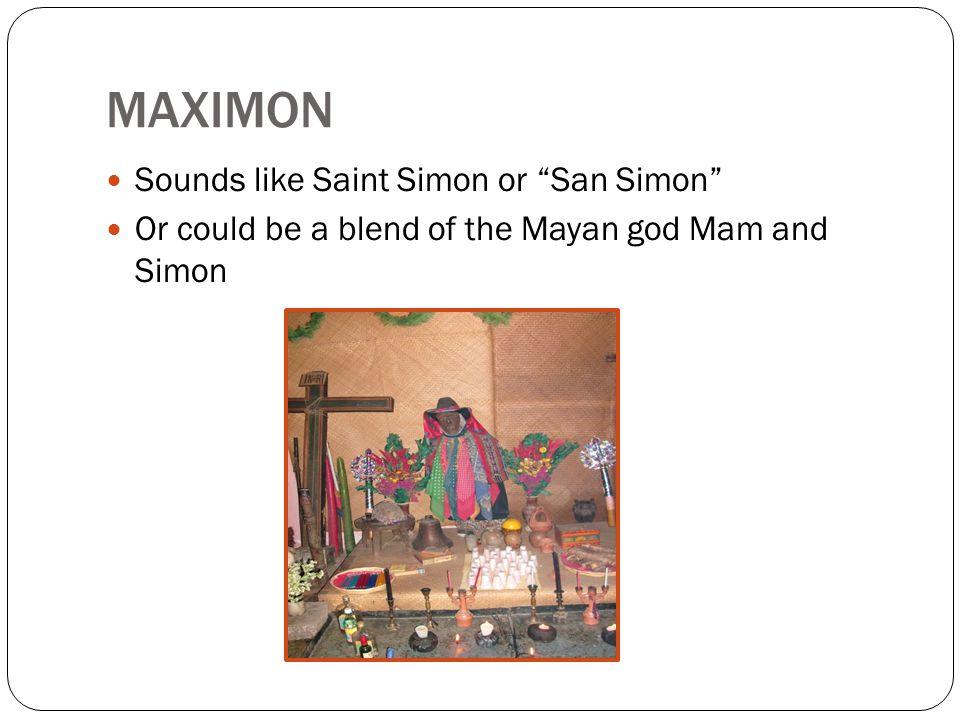 MAXIMON Sounds like Saint Simon or San Simon Or could be a blend of the Mayan god Mam and Simon