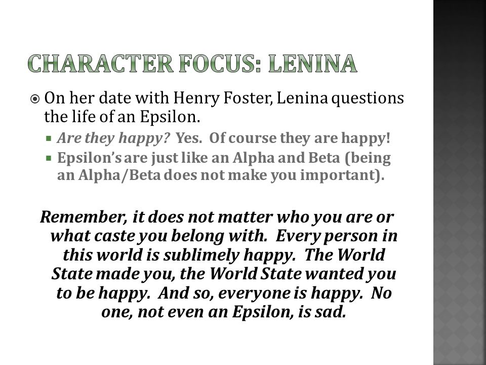  On her date with Henry Foster, Lenina questions the life of an Epsilon.