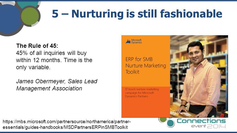 5 – Nurturing is still fashionable https://mbs.microsoft.com/partnersource/northamerica/partner- essentials/guides-handbooks/MSDPartnersERPinSMBToolki