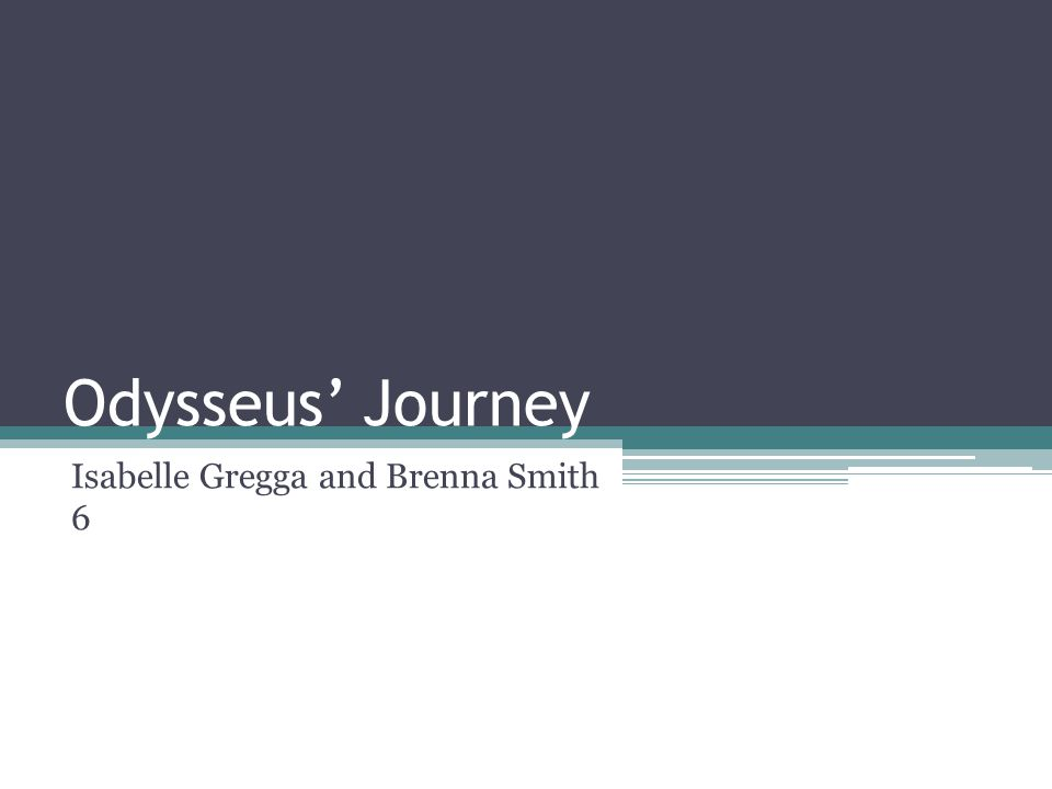 Odysseus' Journey Isabelle Gregga and Brenna Smith 6