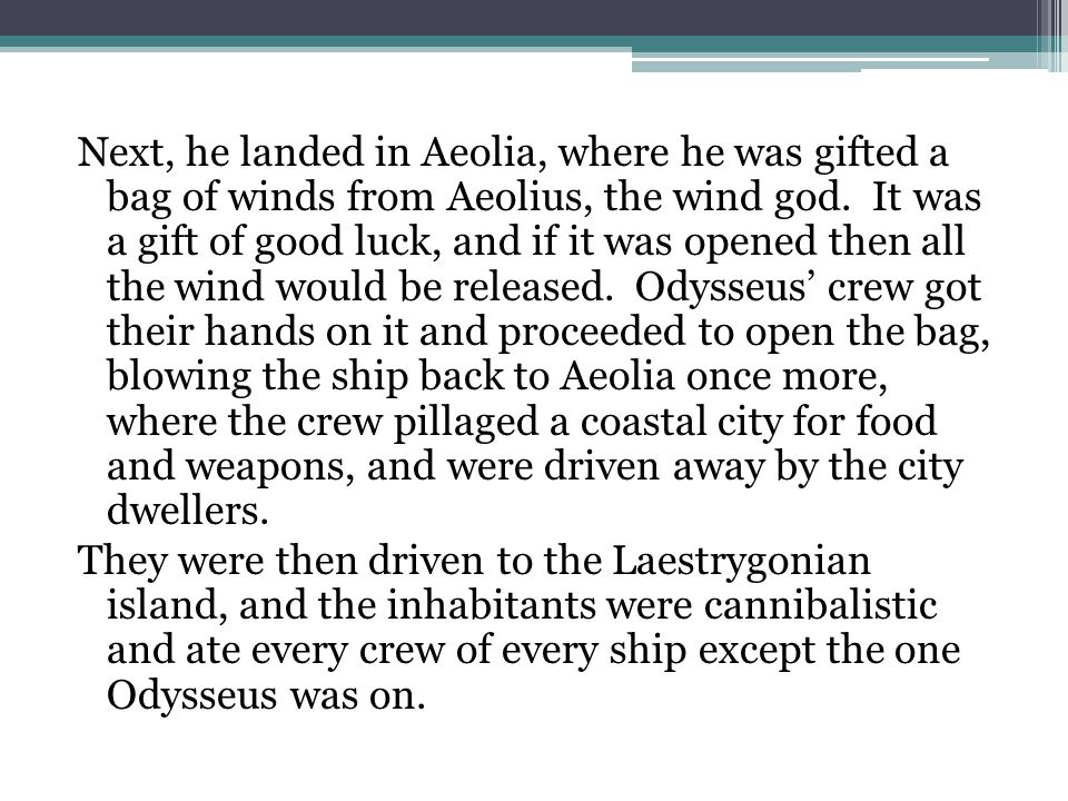 Next, he landed in Aeolia, where he was gifted a bag of winds from Aeolius, the wind god.