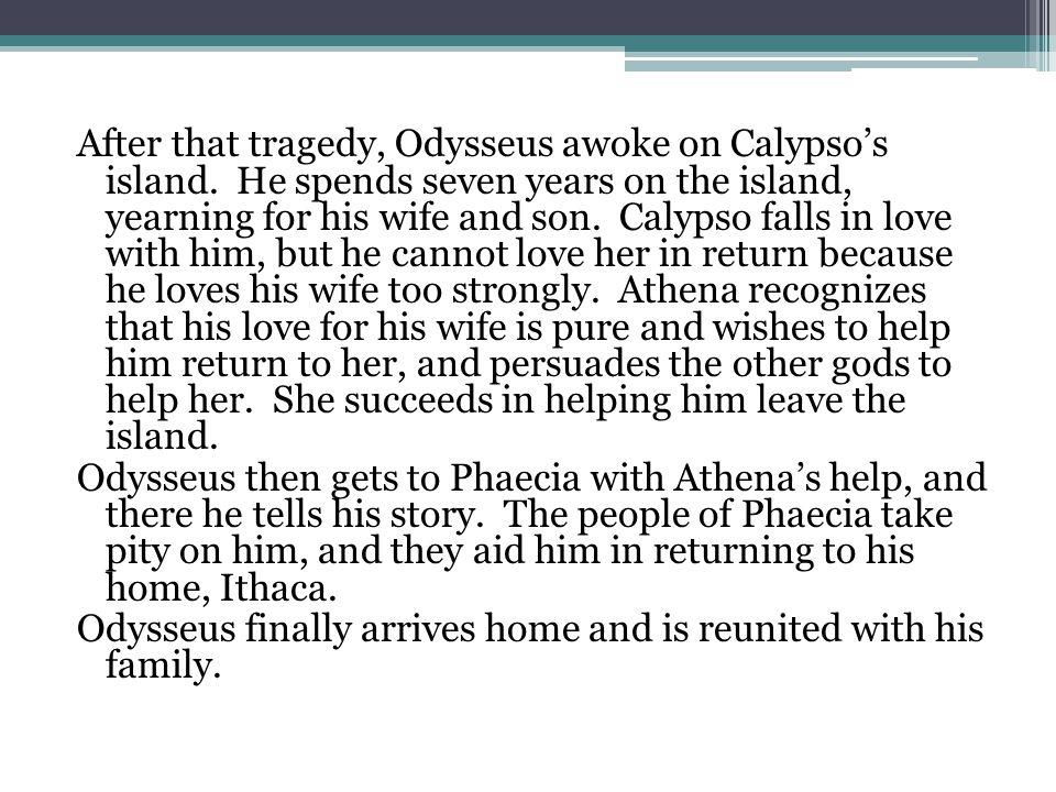 After that tragedy, Odysseus awoke on Calypso's island.