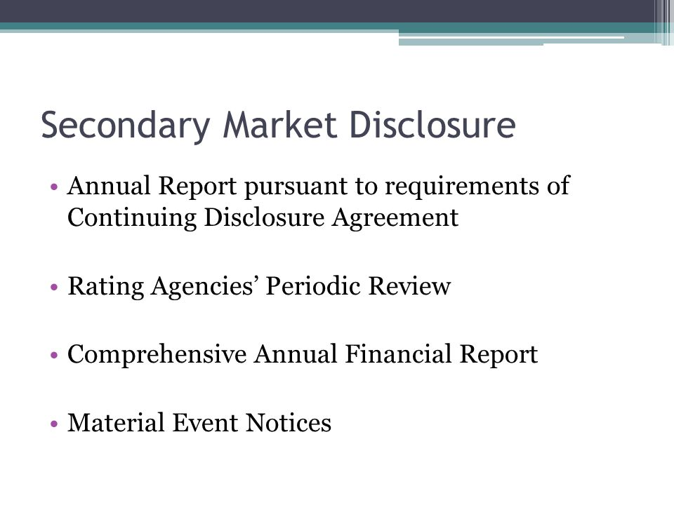 Secondary Market Disclosure Annual Report pursuant to requirements of Continuing Disclosure Agreement Rating Agencies' Periodic Review Comprehensive Annual Financial Report Material Event Notices