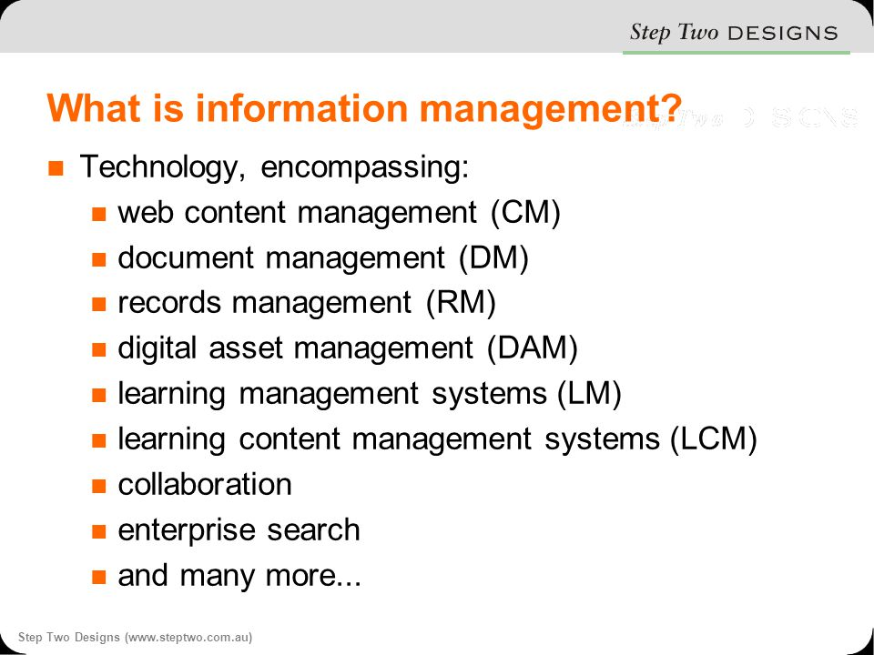 Step Two Designs (www.steptwo.com.au) What is information management.