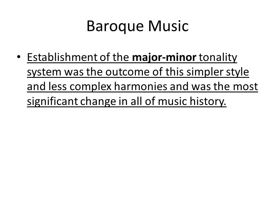 Baroque Music Establishment of the major-minor tonality system was the outcome of this simpler style and less complex harmonies and was the most signi