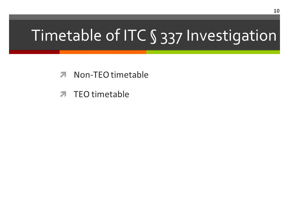 Timetable of ITC § 337 Investigation  Non-TEO timetable  TEO timetable 10