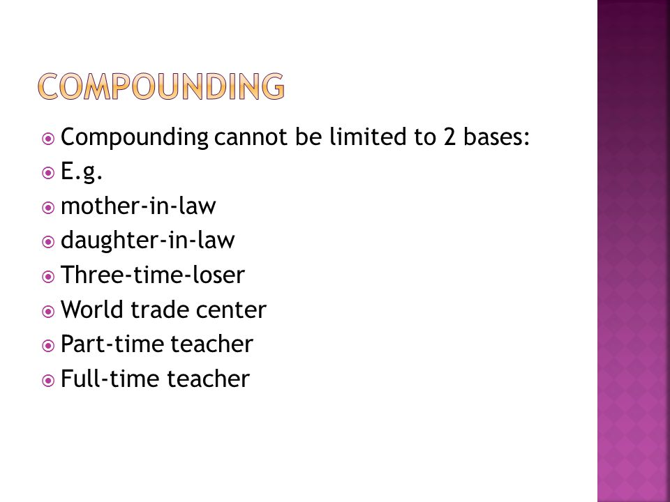  Compounding cannot be limited to 2 bases:  E.g.