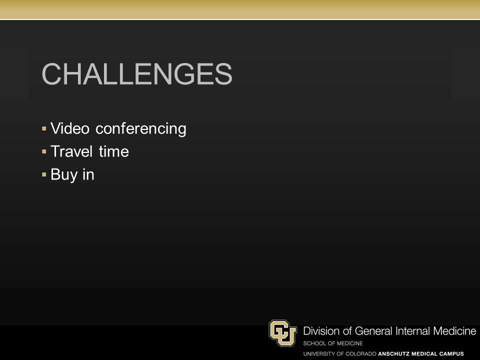 CHALLENGES  Video conferencing  Travel time  Buy in