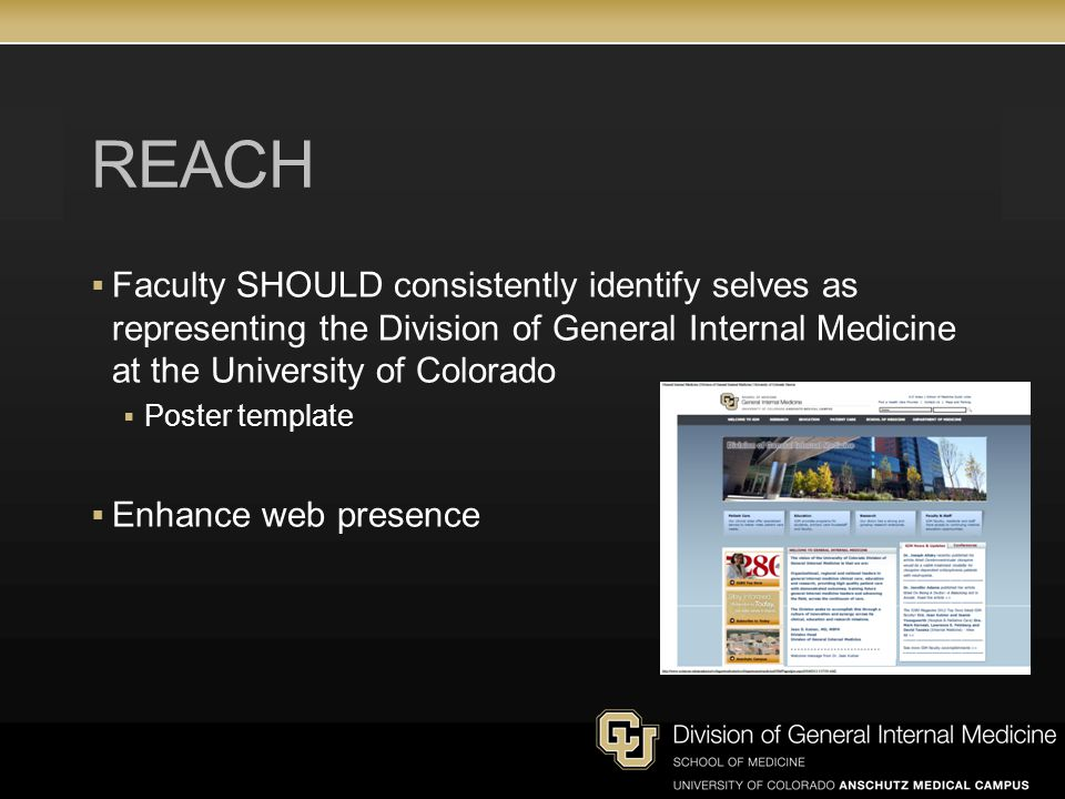 REACH  Faculty SHOULD consistently identify selves as representing the Division of General Internal Medicine at the University of Colorado  Poster template  Enhance web presence
