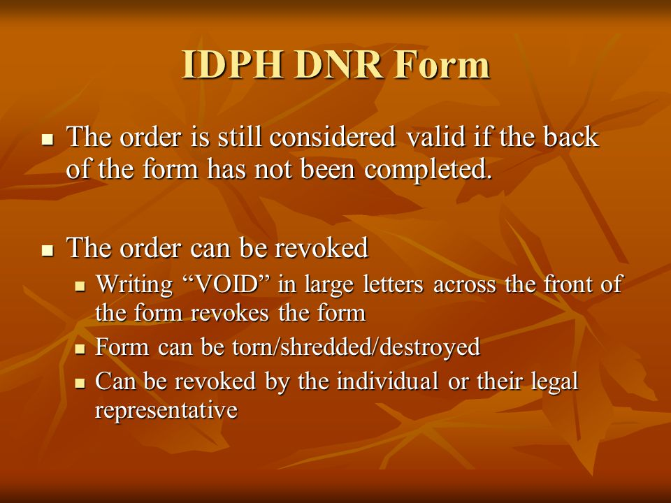 IDPH DNR Form The order is still considered valid if the back of the form has not been completed.