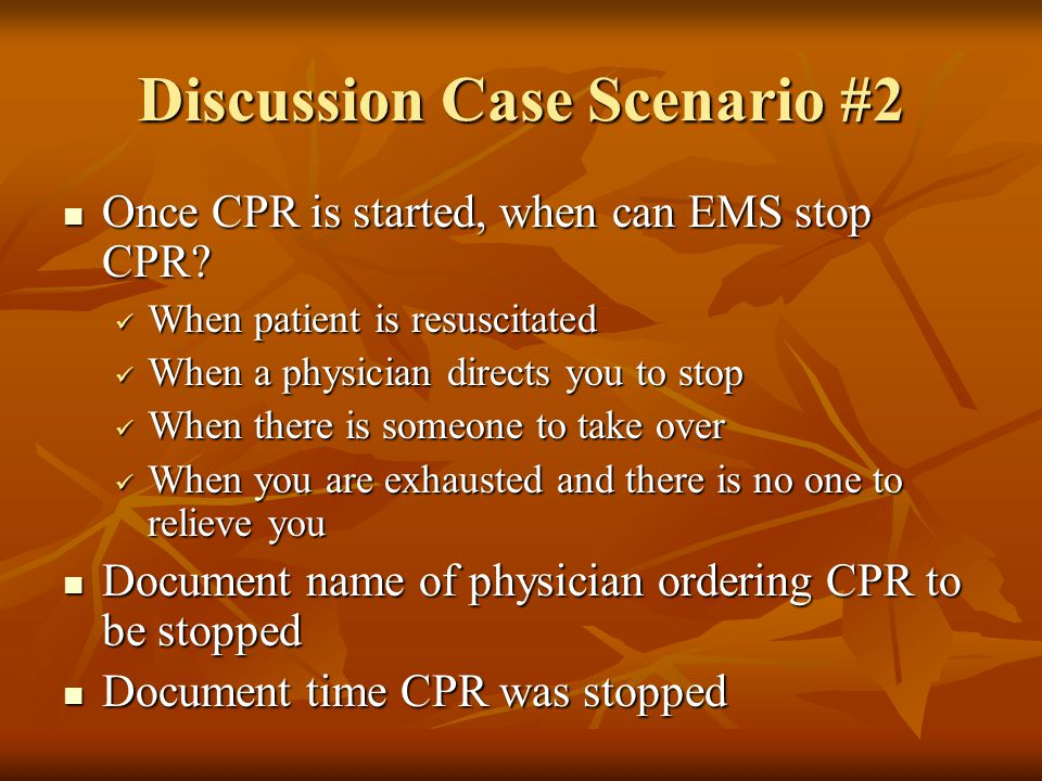 Discussion Case Scenario #2 Once CPR is started, when can EMS stop CPR.