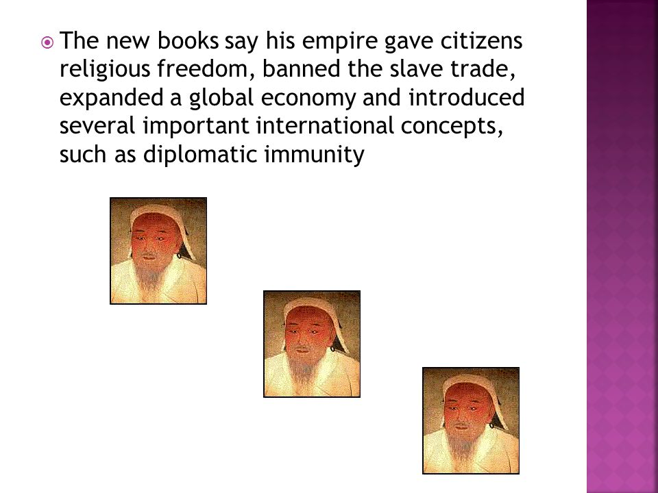  The new books say his empire gave citizens religious freedom, banned the slave trade, expanded a global economy and introduced several important int