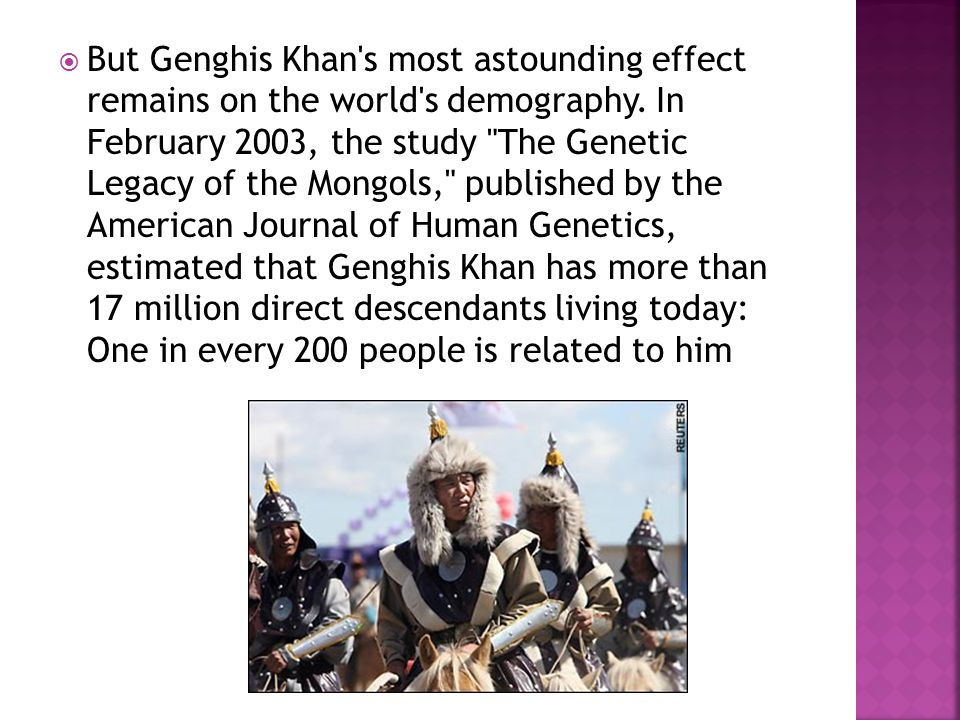  But Genghis Khan s most astounding effect remains on the world s demography.
