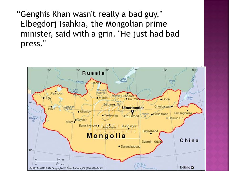 Genghis Khan wasn t really a bad guy, Elbegdorj Tsahkia, the Mongolian prime minister, said with a grin.