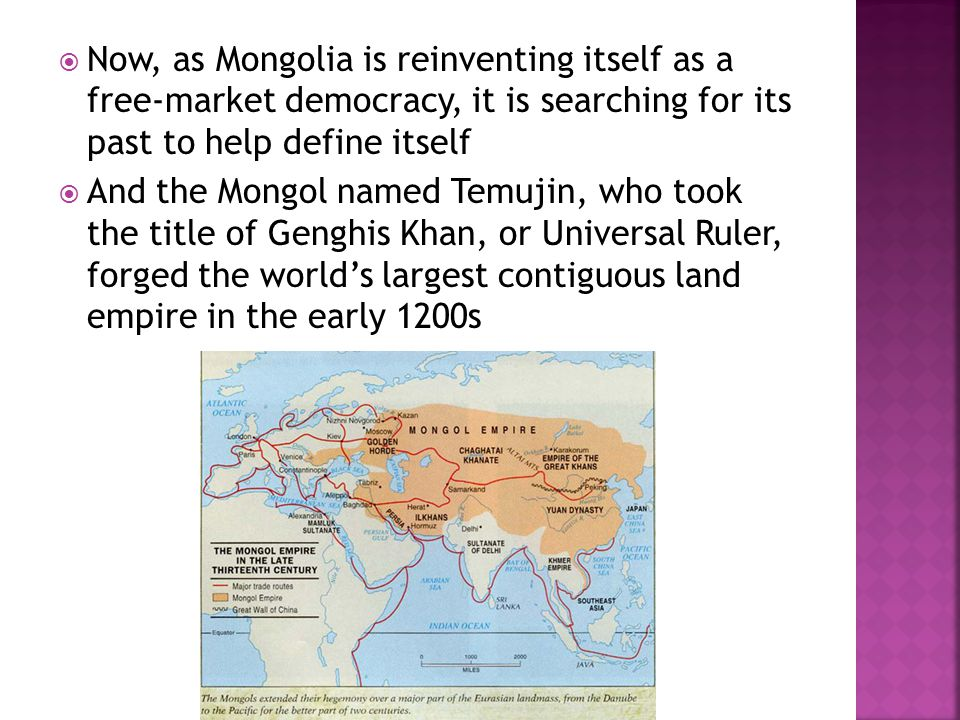  Now, as Mongolia is reinventing itself as a free-market democracy, it is searching for its past to help define itself  And the Mongol named Temujin
