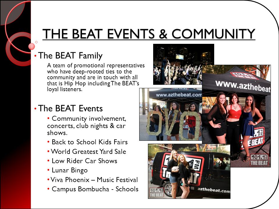 THE BEAT EVENTS & COMMUNITY The BEAT Family A team of promotional representatives who have deep-rooted ties to the community and are in touch with all