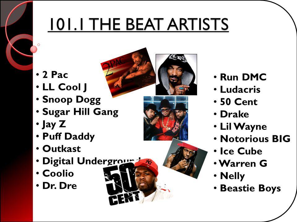 101.1 THE BEAT ARTISTS 2 Pac LL Cool J Snoop Dogg Sugar Hill Gang Jay Z Puff Daddy Outkast Digital Underground Coolio Dr. Dre Run DMC Ludacris 50 Cent