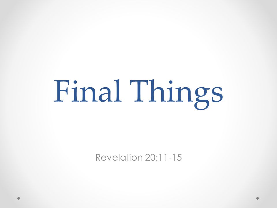 Final Things Revelation 20:11-15