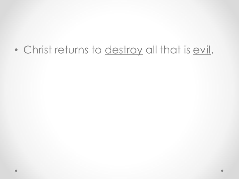 Christ returns to destroy all that is evil.