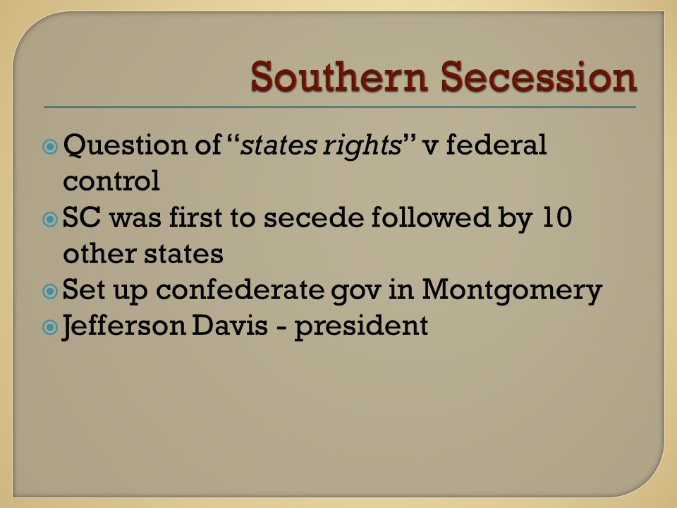 """ Question of """"states rights"""" v federal control  SC was first to secede followed by 10 other states  Set up confederate gov in Montgomery  Jefferso"""