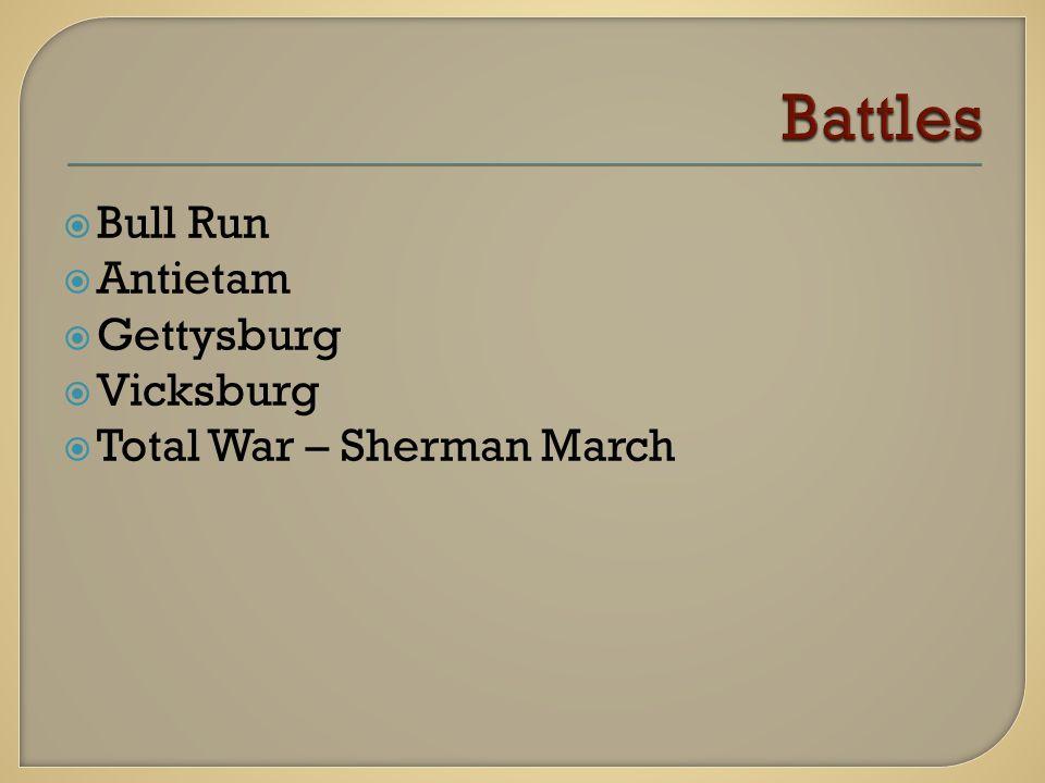  Bull Run  Antietam  Gettysburg  Vicksburg  Total War – Sherman March