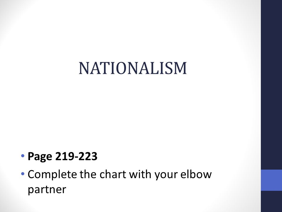 NATIONALISM Page 219-223 Complete the chart with your elbow partner