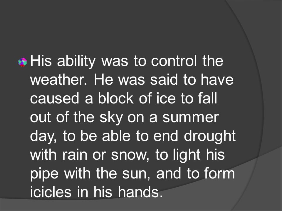 His ability was to control the weather.