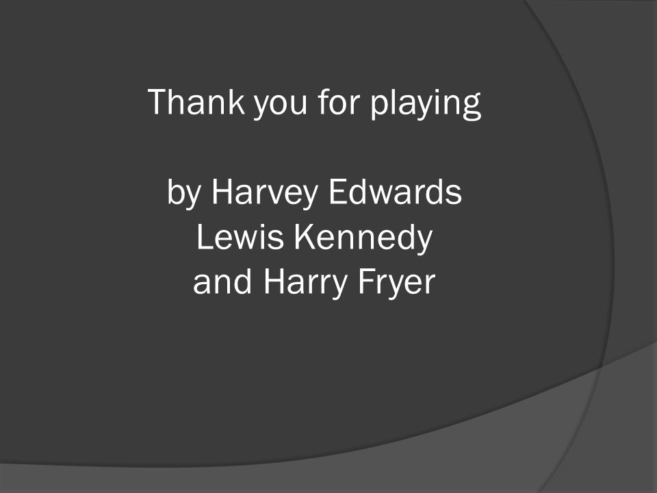 Thank you for playing by Harvey Edwards Lewis Kennedy and Harry Fryer