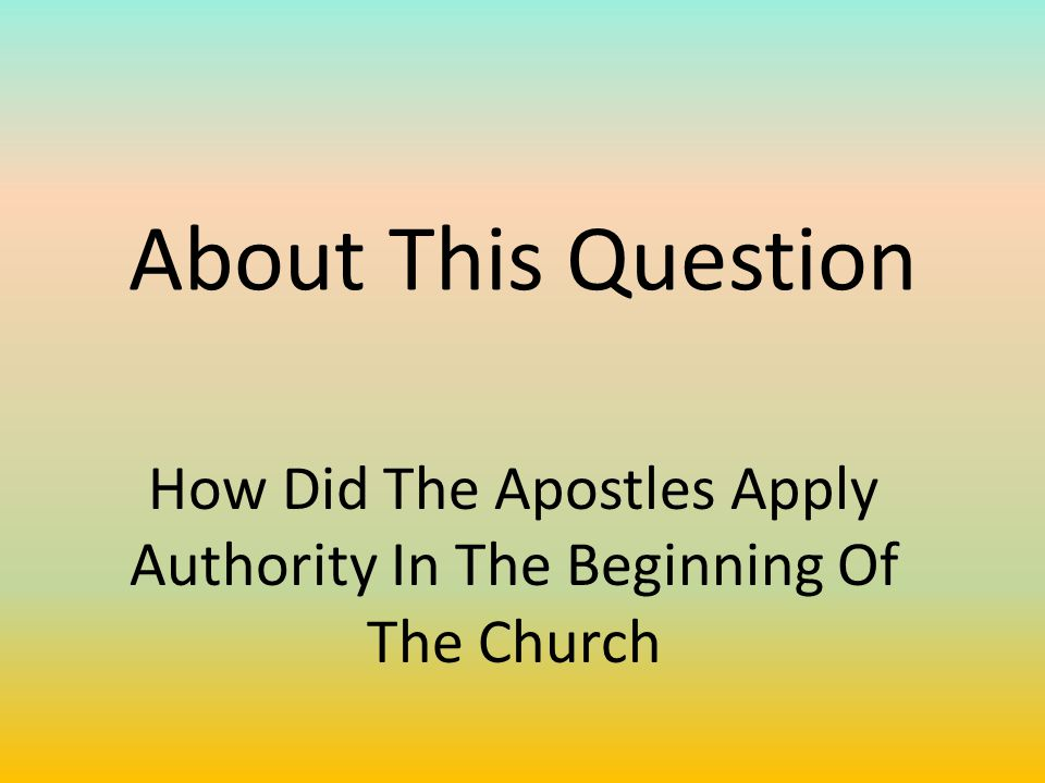 About This Question How Did The Apostles Apply Authority In The Beginning Of The Church