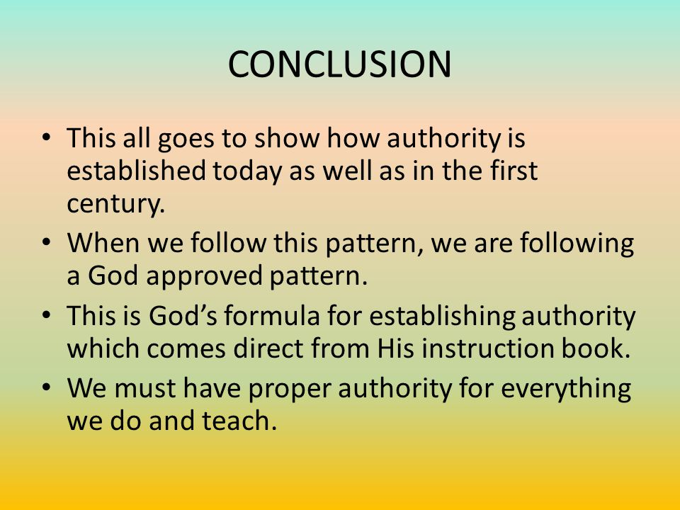 CONCLUSION This all goes to show how authority is established today as well as in the first century.