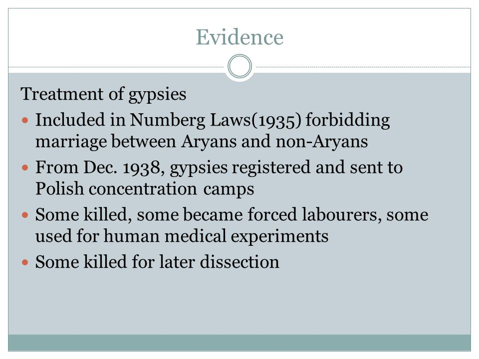 Evidence Treatment of gypsies Included in Numberg Laws(1935) forbidding marriage between Aryans and non-Aryans From Dec. 1938, gypsies registered and