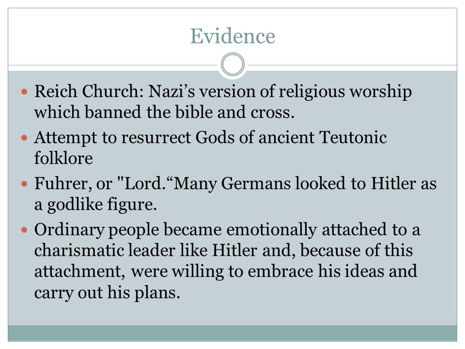 Evidence Reich Church: Nazi's version of religious worship which banned the bible and cross. Attempt to resurrect Gods of ancient Teutonic folklore Fu