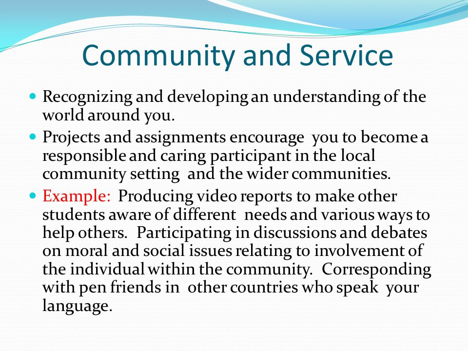 Community and Service Recognizing and developing an understanding of the world around you.