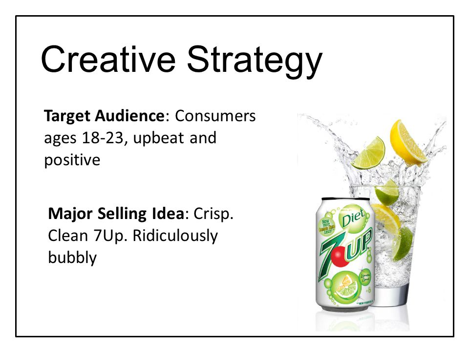 Creative Strategy Target Audience: Consumers ages 18-23, upbeat and positive Major Selling Idea: Crisp.