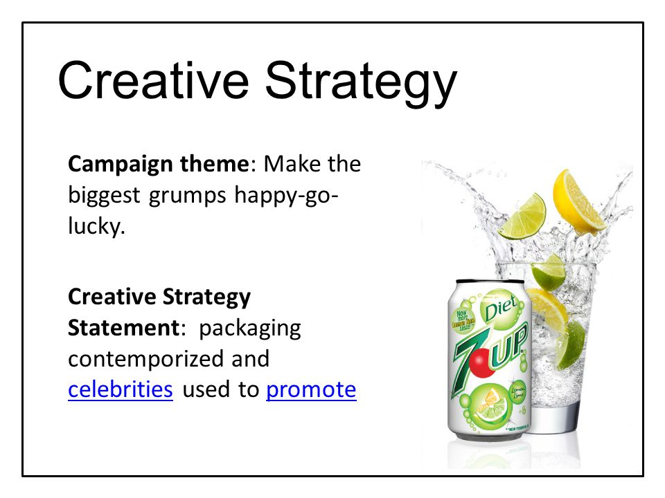 Creative Strategy Campaign theme: Make the biggest grumps happy-go- lucky.