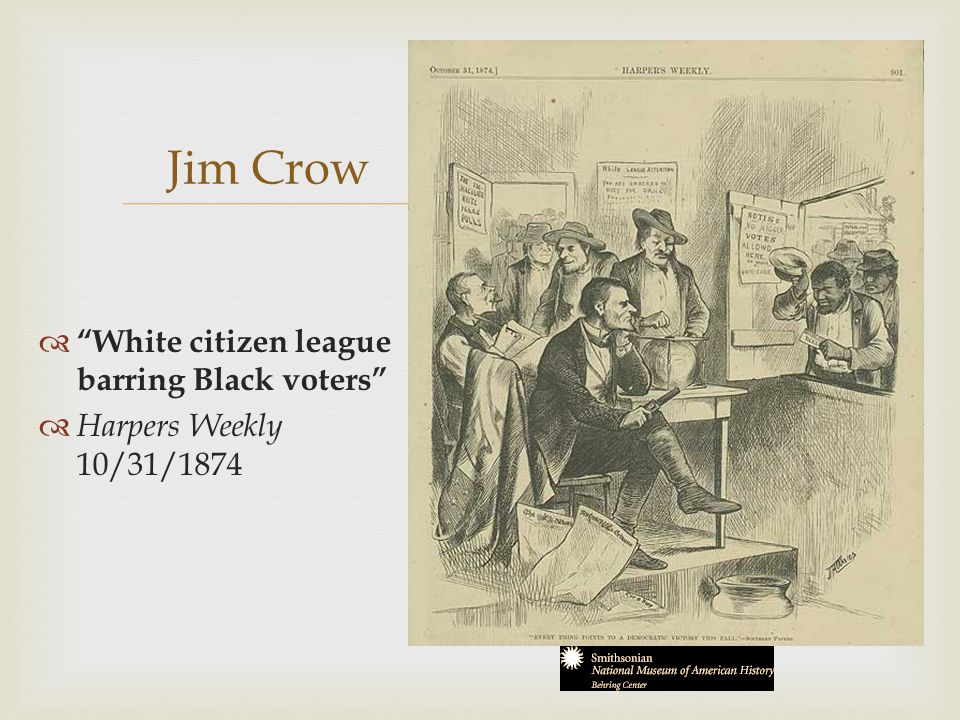   White citizen league barring Black voters  Harpers Weekly 10/31/1874 Jim Crow