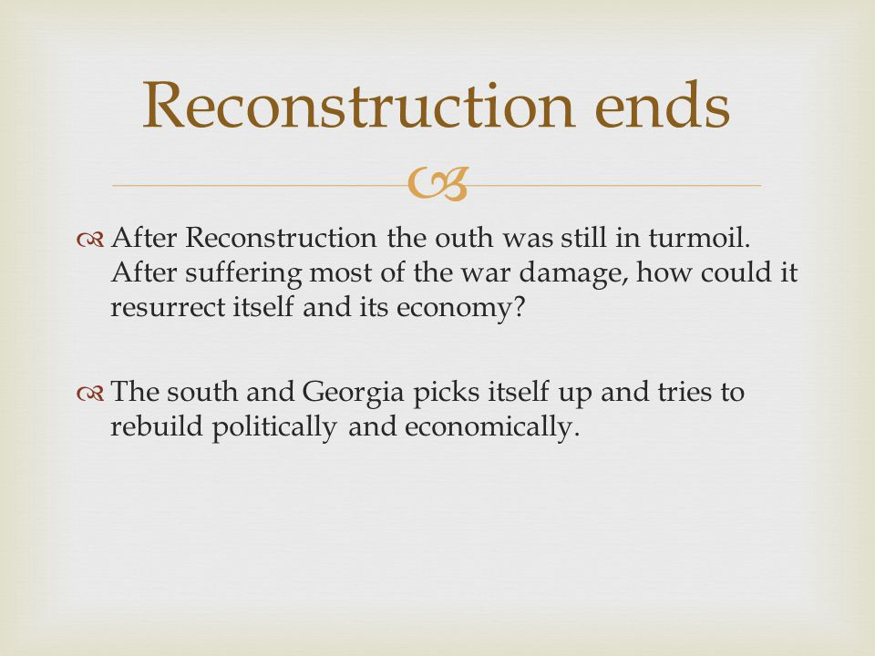   After Reconstruction the outh was still in turmoil. After suffering most of the war damage, how could it resurrect itself and its economy?  The s