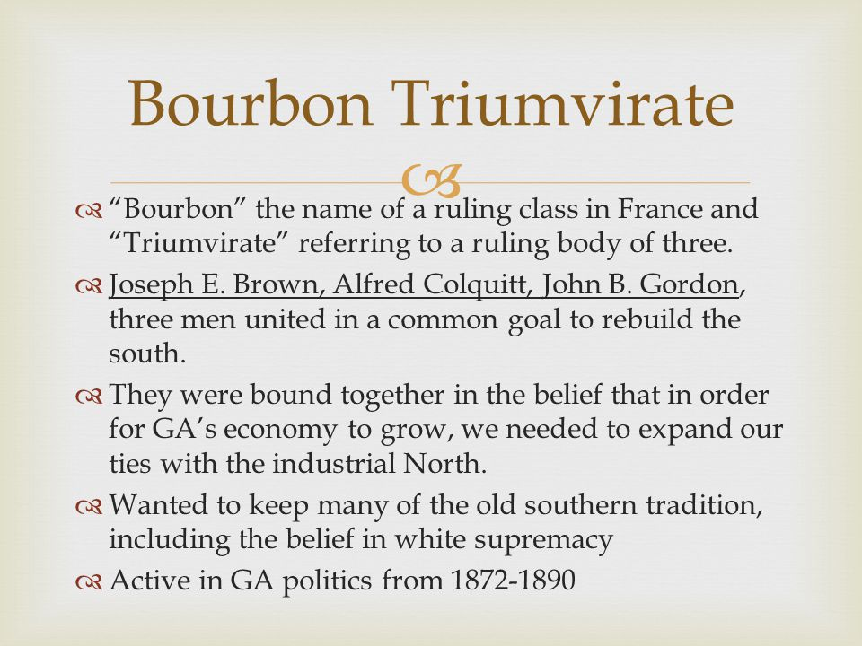   Bourbon the name of a ruling class in France and Triumvirate referring to a ruling body of three.