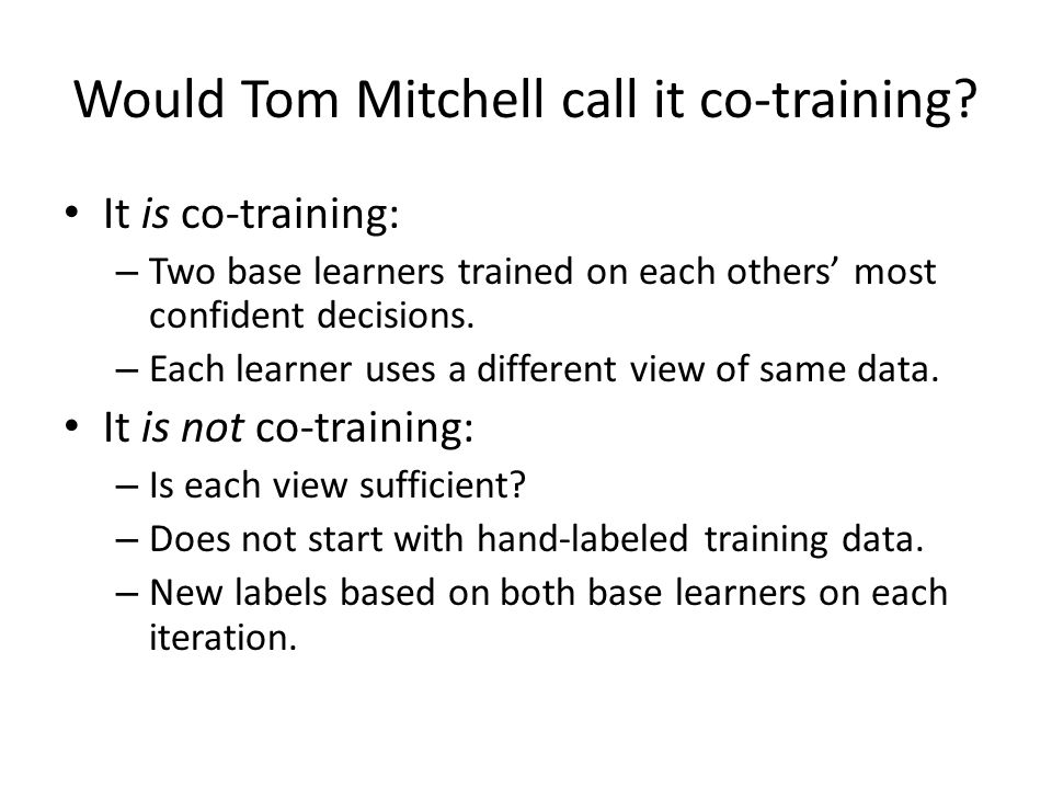 Would Tom Mitchell call it co-training.