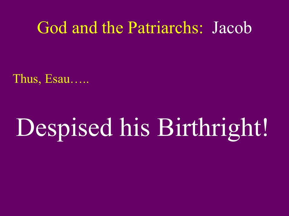 Thus, Esau….. Despised his Birthright!