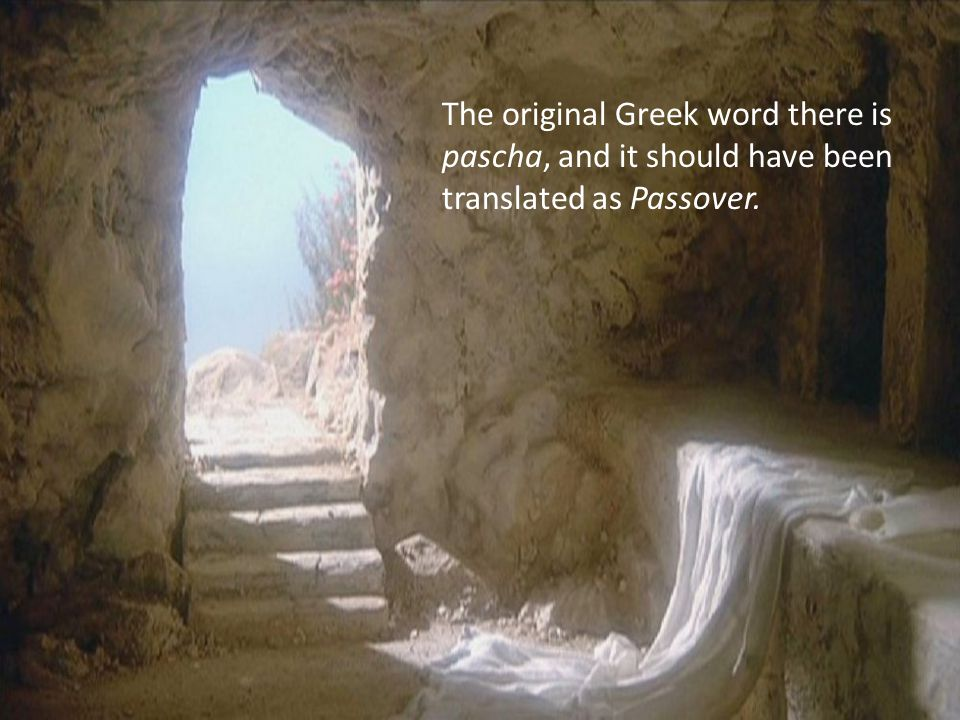 The original Greek word there is pascha, and it should have been translated as Passover.