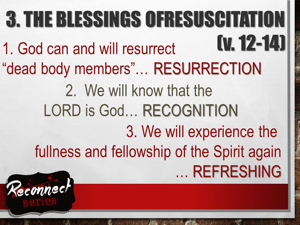 3. THE BLESSINGS OFRESUSCITATION (v. 12-14) RESURRECTION 1.