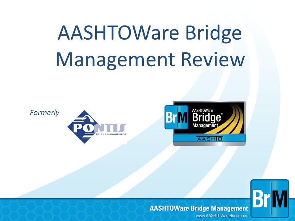 AASHTOWare Bridge Management Review Formerly