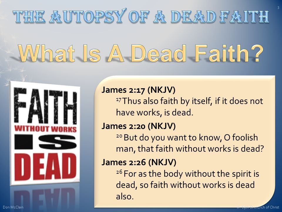 James 2:17 (NKJV) 17 Thus also faith by itself, if it does not have works, is dead.