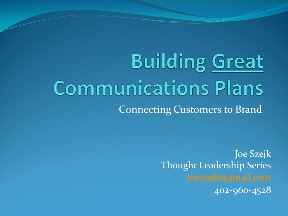 Connecting Customers to Brand Joe Szejk Thought Leadership Series joeszejk@gmail.com 402-960-4528