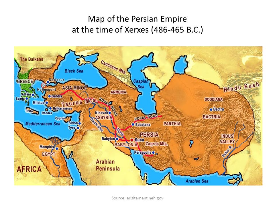 Map of the Persian Empire at the time of Xerxes (486-465 B.C.) Source: edsitement.neh.gov